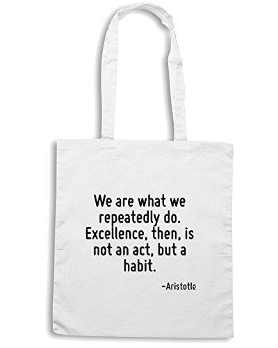T-Shirtshock - Borsa Shopping CIT0247 We are what we repeatedly do. Excellence, then, is not an act, but a habit. Bianco