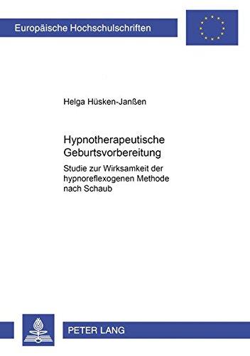 Hypnotherapeutische Geburtsvorbereitung: Studie zur Wirksamkeit der hypnoreflexogenen Methode nach Schauble (Europäische Hochschulschriften / European ... Universitaires Européennes) (German Edition) pdf epub