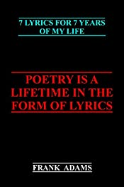 Poetry is a Lifetime in the Form of Lyrics: 7 Lyrics for 7 Years of My Life
