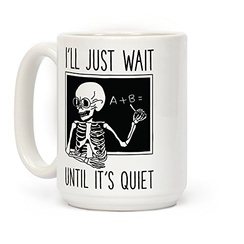 I'll Just Wait Until It's Quiet White 15 Ounce Ceramic Coffee Mug by LookHUMAN ()