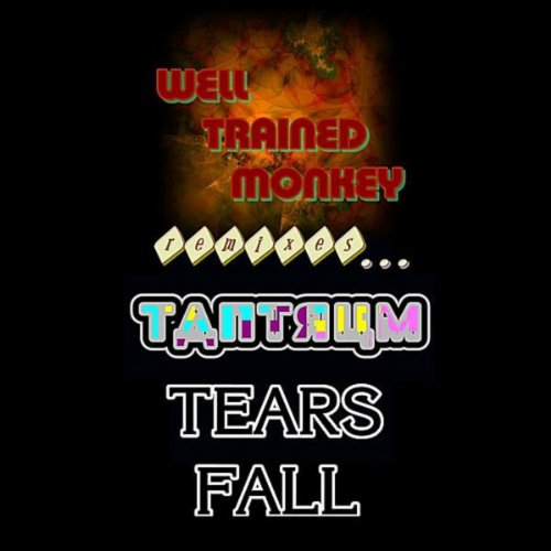 - Tears Fall: Well Trained Monkey Remixes Tantrum
