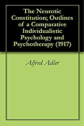 The Neurotic Constitution; Outlines of a Comparative Individualistic Psychology and Psychotherapy (1917)