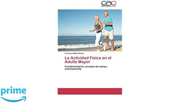 La Actividad Fisica En El Adulto Mayor: Amazon.es: Francisco Mateo Rozze, Rozze Francisco Mateo: Libros