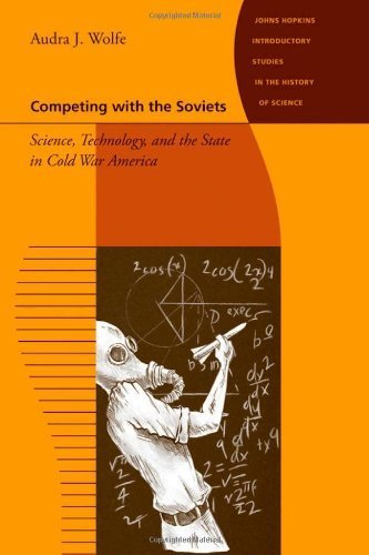 Competing with the Soviets: Science, Technology, and the State in Cold War America (Johns Hopkins Introductory Studies in the History of Science) by Wolfe, Audra J. (2012) Paperback