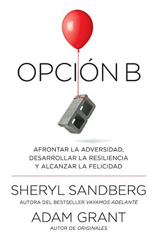 Opción B: Afrontar la adversidad, desarrollar la resiliencia y alcanzar la felicidad: Span-lang ed Option B: Facing Adversity, Building Resilience, and Finding Joy (Spanish Edition)