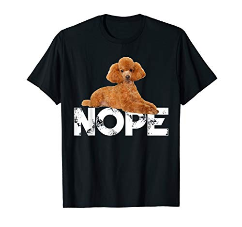 Nope Lazy Poodles Dog Lover Gifts Funny Tshirt T-Shirt