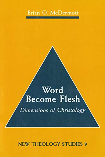 Word Become Flesh Dimensions Of Christology New Theology