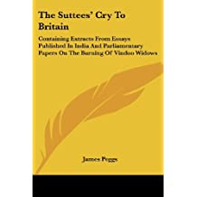 The Suttees' Cry to Britain: Containing Extracts from Essays Published in India and Parliamentary Papers on the Burning of Vindoo Widows