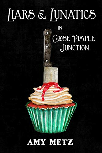 Liars & Lunatics in Goose Pimple Junction: A Goose Pimple Junction Mystery, book 5 by [Metz, Amy]
