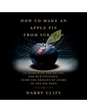 How to Make an Apple Pie from Scratch: In Search of the Recipe for Our Universe, from the Origins of Atoms to the Big Bang