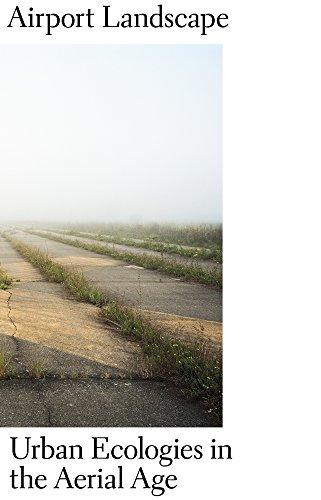 Airport Landscape: Urban Ecologies in the Aerial Age (Harvard Design Studies)