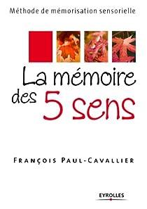 La mémoire des 5 sens - Méthode de mémorisation sensorielle par Paul-Cavallier