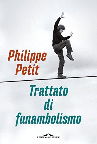 Trattato di funambolismo  por Philippe Petit,D. Bramati