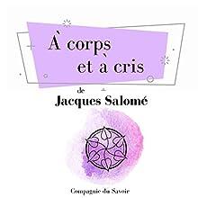 À corps et à cris (Collection Jacques Salomé)   Livre audio Auteur(s) : Jacques Salomé Narrateur(s) : Jacques Salomé
