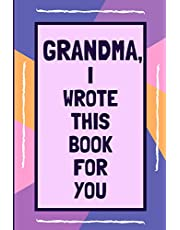 Grandma I Wrote This Book For You: Fill In This Colorful Blank Book With Prompts About What I Love About Grandma: Personalised gift from Kids to Grandma this Christmas