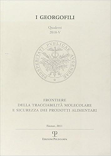 Book I Georgofili. Quaderni 2010-V. Frontiere Della Tracciabilita Molecolare E Sicurezza Dei Prodotti Alimentari: Firenze, 18 Marzo 2010