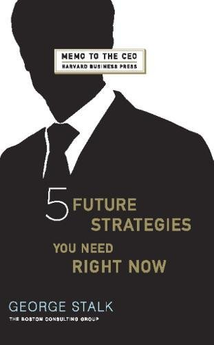 Five Future Strategies You Need Right Now (Memo to the Ceo) pdf epub