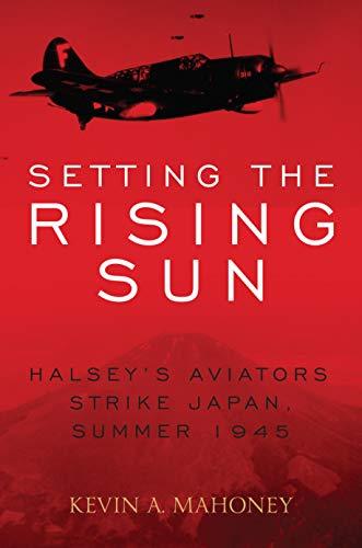 Setting the Rising Sun: Halsey's Aviators Strike Japan, Summer ()