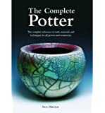 The Complete Potter: The Complete Reference to Tools, Materials and Techniques for All Potters and Ceramicists (Paperback) - Common