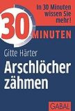 30 Minuten Arschlöcher zähmen (German Edition)