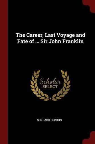 Read Online The Career, Last Voyage and Fate of ... Sir John Franklin pdf