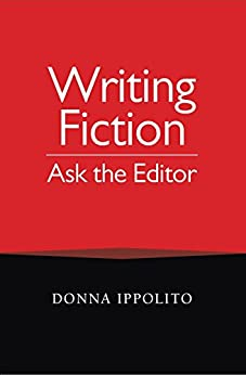 Writing Fiction: Ask the Editor by [Ippolito, Donna]