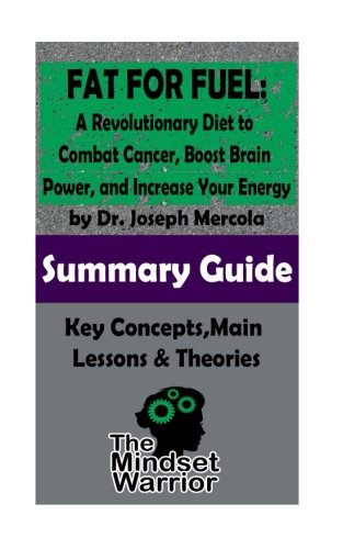 SUMMARY: Fat for Fuel: A Revolutionary Diet to Combat Cancer, Boost Brain Power, and Increase Your Energy : by Joseph Mercola | The MW Summary Guide ... Metabolic Diet, Mitochondrial Dysfunction ))