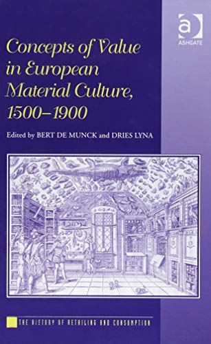 Concepts of Value in European Material Culture, 1500-1900 (The History of Retailing and Consumption)