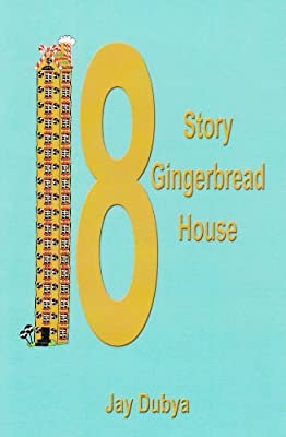 The Eighteen Story Gingerbread House