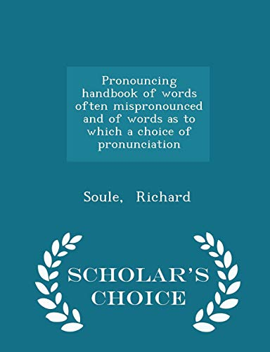 - Pronouncing handbook of words often mispronounced and of words as to which a choice of pronunciation - Scholar's Choice Edition
