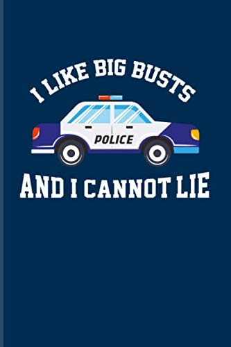 I Like Big Busts And I Cannot Lie: Funny Police Quotes 2020 Planner | Weekly & Monthly Pocket Calendar | 6x9 Softcover Organizer | For Law Enforcement & Officer Fans
