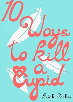 10 Ways To Kill A Cupid (10 Ways.) (English Edition) de [Parker, Leigh]