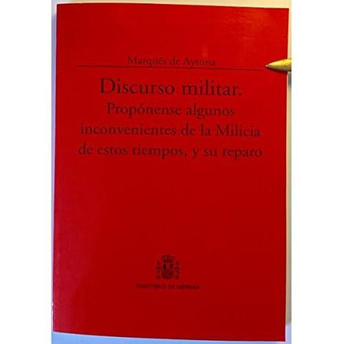 Discurso militar: propónense algunos inconvenientes de la milicia de estos tiempos, y su repaso (Colección Clásicos)