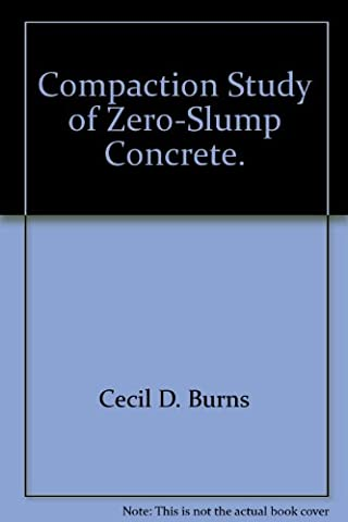 Compaction Study of Zero-Slump Concrete. (Concrete Slump)
