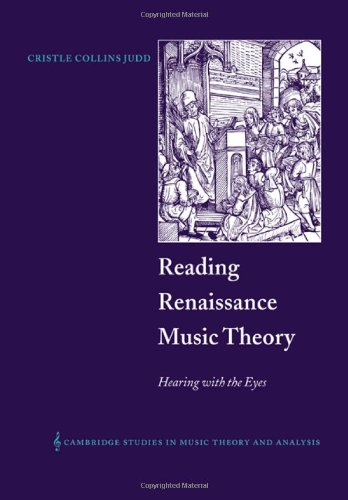 Reading Renaissance Music Theory: Hearing with the Eyes (Cambridge Studies in Music Theory and Analysis)