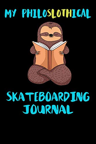 My Philoslothical Skateboarding Journal: Blank Lined Notebook Journal Gift Idea For (Lazy) Sloth Spirit Animal Lovers (Inflatable Lego)