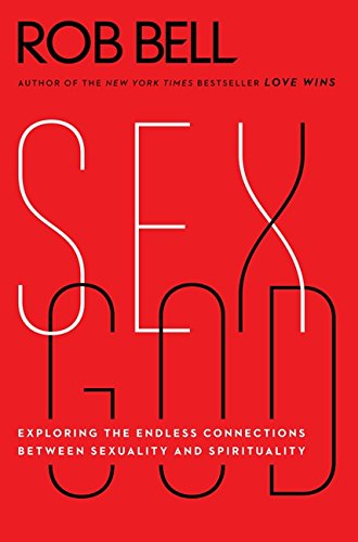 Sex God: Exploring the Endless Connections Between Sexuality and Spirituality (Rob Bell Love Wins)