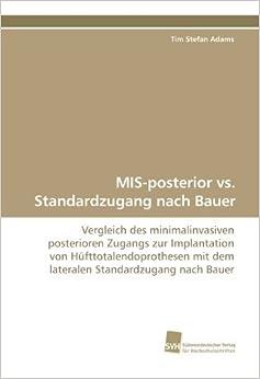 Book MIS-posterior vs. Standardzugang nach Bauer: Vergleich des minimalinvasiven posterioren Zugangs zur Implantation von Hüfttotalendoprothesen mit dem lateralen Standardzugang nach Bauer (German Edition)