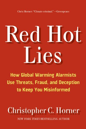 Red Hot Lies: How Global Warming Alarmists Use Threats, Fraud, and Deception to Keep You Misinformed pdf epub