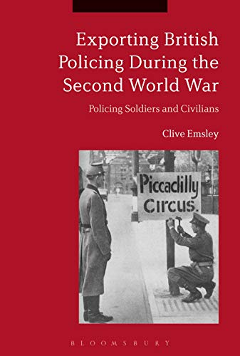 Exporting British Policing During the Second World War: Policing Soldiers and Civilians