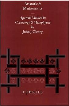 Book Aristotle and Mathematics: Aporetic Method in Cosmology and Metaphysics (Philosophia Antiqua)