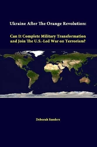 Ukraine After The Orange Revolution: Can It Complete Military Transformation And Join The U.S.-Led War On Terrorism? PDF