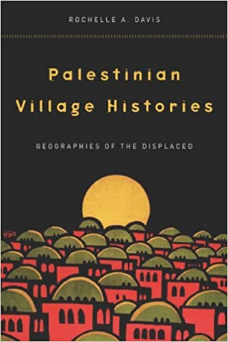 Online book downloads Palestinian Village Histories: Geographies of the Displaced (Stanford Studies in Middle Eastern and I) by Rochelle Davis FB2