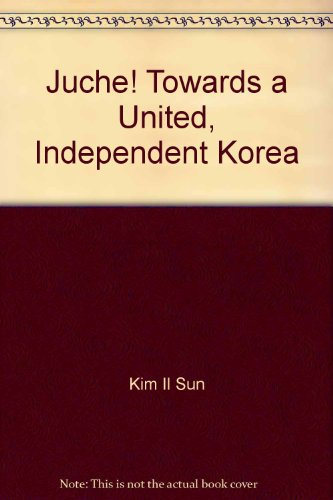 Juche! Towards a United, Independent Korea Kim Il Sun