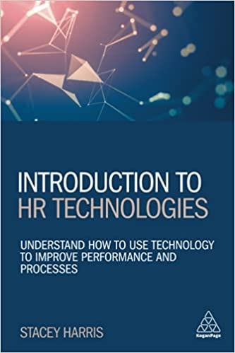 Introduction to HR Technologies: Understand How to Use Technology to Improve Performance and Processes