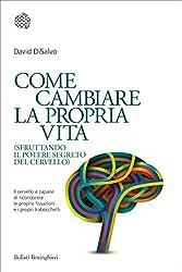Come cambiare la propria vita: (sfruttando il potere segreto del cervello) (Italian Edition)