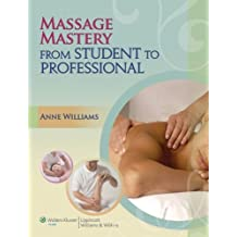 Massage Mastery: From Student to Professional (LWW Massage Therapy and Bodywork Educational Series)