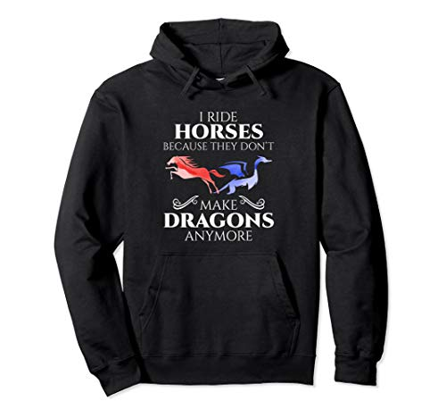 I Ride Horses Because They Don't Make Dragon Anymore Gift Pullover Hoodie