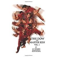The Dow of Master Ken: Vol. 1: By 11th Degree Black Belt Master Ken