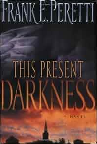 This Present Darkness Frank E Peretti 9781581345285